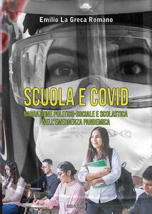 Libro Scuola e Covid. Narrazione politico-sociale e scolastica nell'emergenza pandemica Emilio La Greca Romano