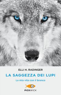 La La saggezza dei lupi. La mia vita con il branco - Radinger Elli H. - wuz.it