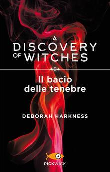 Il bacio delle tenebre. A discovery of witches - Deborah Harkness - copertina