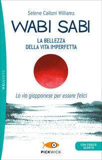 Libro Wabi sabi. La bellezza della vita imperfetta. La via giapponese per essere felici Selene Calloni Williams