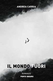 Il mondo fuori - Andrea Carria - copertina