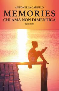 Libro Chi ama non dimentica. Memories Antonella Carullo