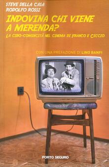 Indovina chi viene a merenda? La cibo-comicità del cinema di Franco e Ciccio - Steve Della Casa,Rodolfo Rossi - copertina