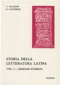 Foto Cover di Storia della letteratura latina. Vol. 1: Disegno storico., Libro di Virgilio Paladini,Emanuele Castorina, edito da Pàtron