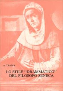 Lo stile drammatico del filosofo Seneca - Alfonso Traina - copertina