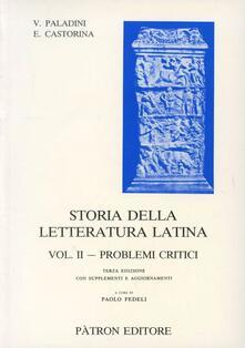 Storia della letteratura latina. Vol. 2: Problemi critici. - Virgilio Paladini,Emanuele Castorina - copertina