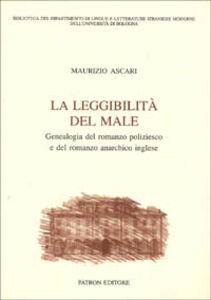 Libro La leggibilità del male. Genealogia del romanzo poliziesco e del romanzo anarchico inglese Maurizio Ascari