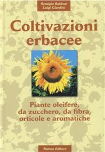 Coltivazioni erbacee. Vol. 2: Piante oleifere, da zucchero, da fibra, orticole e aromatiche.