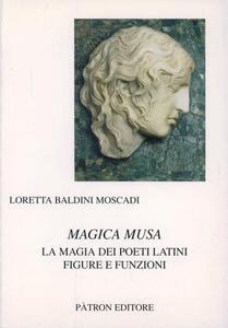 Magica musa. La magia dei poeti latini. Figure e funzioni