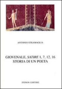 Libro Giovenale. Satire 1, 7, 12, 16. Storia di un poeta