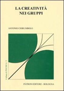 Foto Cover di La creatività nei gruppi, Libro di Antonio Chirumbolo, edito da Pàtron