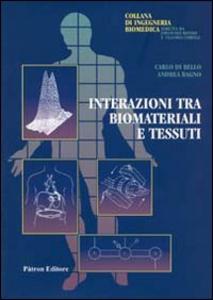 Libro Interazioni tra biomateriali e tessuti Carlo Di Bello , Andrea Bagno