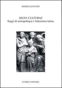 Signa culturae. Saggi di antropologia e letteratura latina - Mario Lentano - copertina