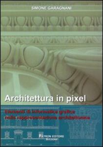 Architettura in pixel. Elementi di informatica grafica nella rappresentazione architettonica