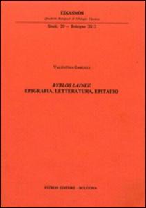 Libro Byblos lainee. Epigrafia, letteratura, epitafio Valentina Garulli