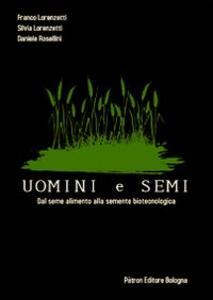 Uomini e semi. Dal seme alimento alla semente biotecnologica