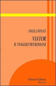 Foto Cover di Viator. Il viaggio dei romani, Libro di Angela Donati, edito da Pàtron