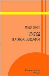 Libro Viator. Il viaggio dei romani Angela Donati