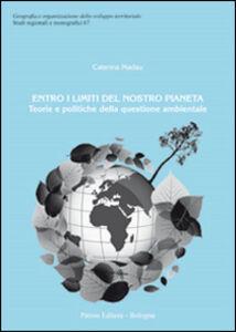 Foto Cover di Entro i limiti del nostro pianeta. Teorie e politiche della questione ambientale, Libro di Caterina Madau, edito da Pàtron
