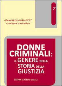 Donne criminali. Il genere nella storia della giustizia