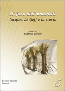 Il faro dell'umanità. Jacques Le Goff e la storia