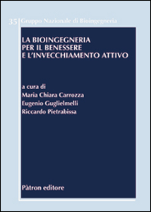 Libro La bioingegneria per il benessere e l'invecchiamento attivo Maria Chiara Carrozza , Eugenio Guglielmelli , Riccardo Pietrabissa