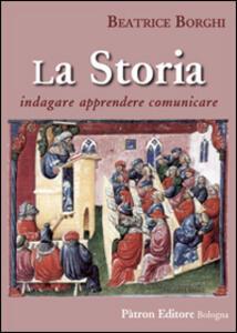 La storia. Indagare, apprendere, comunicare