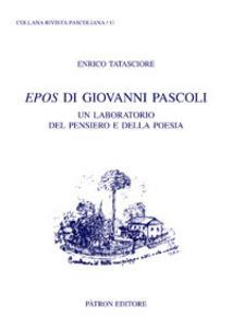 Epos di Giovanni Pascoli. Un laboratorio del pensiero e della poesia