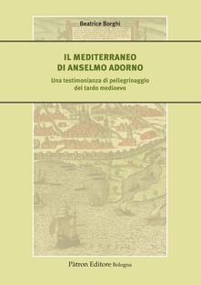 Milanospringparade.it Il Mediterraneo di Anselmo Adorno. Una testimonianza di pellegrinaggio del tardo Medioevo Image