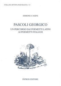 Pascoli georgico. Un percorso dai poemetti latini ai poemetti italiani - Casini Simone - wuz.it