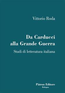 Da Carducci alla Grande Guerra. Studi di letteratura italiana - Vittorio Roda - copertina