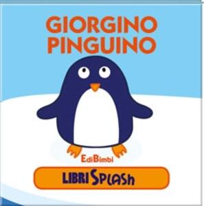 Giorgino pinguino. Libri splash