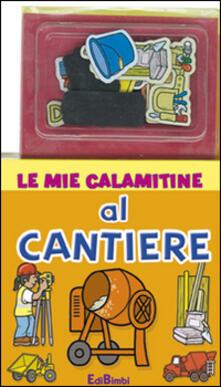 Capturtokyoedition.it Al cantiere. Le mie calamitine. Con magneti Image