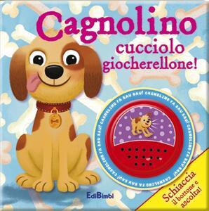 Cagnolino cucciolo giocherellone! Libro sonoro. Ediz. illustrata