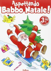 Evviva Babbo Natale! Aspettando Babbo Natale!