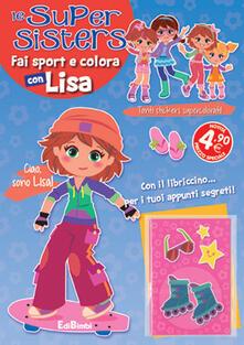 Fai sport e colora con Lisa. Le super sisters.pdf