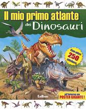 Il mio primo atlante dei dinosauri. Con adesivi