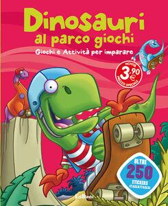 Foto Cover di Dinosauri al parco giochi. Dinoland. Con adesivi, Libro di  edito da Edibimbi