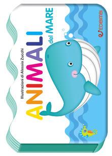 Animali del mare. Il mondo dei piccoli. Ediz. illustrata - Alessia Zucchi - copertina