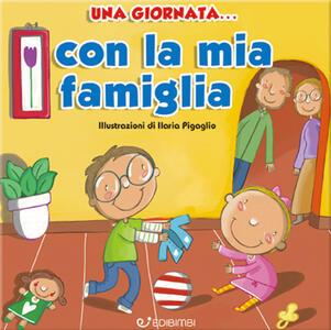 Una giornata... con la mia famiglia. Ediz. illustrata