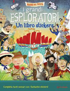 I grandi esploratori. Un libro stickers
