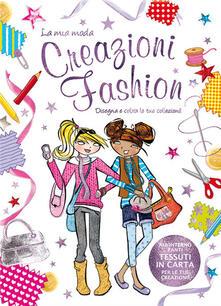 Creazioni fashion. La mia moda. Ediz. illustrata.pdf