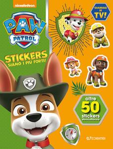 Siamo i più forti. Paw Patrol Stickers. Con adesivi