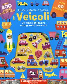I veicoli. Gioca attacca e colora. Con adesivi. Ediz. a colori.pdf