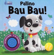 Filippodegasperi.it Pallino Bau Bau! Amici sonori. Ediz. a colori Image