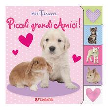 Letterarioprimopiano.it Piccoli grandi amici! Minitenerezze. Ediz. a colori Image