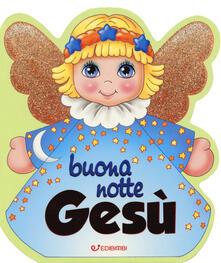 Criticalwinenotav.it Buonanotte Gesù. Ediz. a colori Image