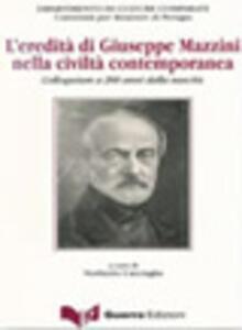 L' eredità di Giuseppe Mazzini nella civiltà contemporanea. Colloquium a 200 anni dalla nascita