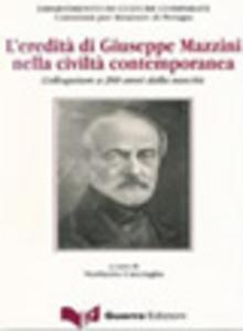 Libro L' eredità di Giuseppe Mazzini nella civiltà contemporanea. Colloquium a 200 anni dalla nascita Norberto Cacciaglia