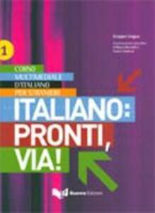 Italiano: pronti, via! Corso multimediale d'italiano per stranieri. Testo dello studente. Vol. 1